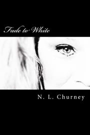 Fade to White ebook by N.L. Churney