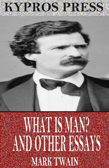 What is Man? and Other Essays ebook by Mark Twain