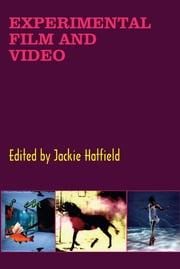 Experimental Film and Video - An Anthology ebook by Edited by Jackie Hatfield and Stephen Littman