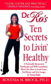 Dr. Ro's Ten Secrets to Livin' Healthy ebook by Rovenia Brock, Ph.D.