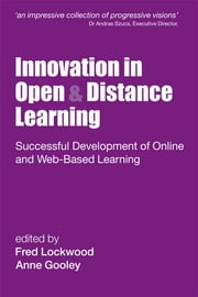 Innovation in Open and Distance Learning - Successful Development of Online and Web-based Learning ebook by Gooley, Anne (Chief Executive, The Queensland Open Learning Network, Australia),Fred Lockwood