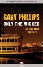 Only the Wicked ebook by Gary Phillips