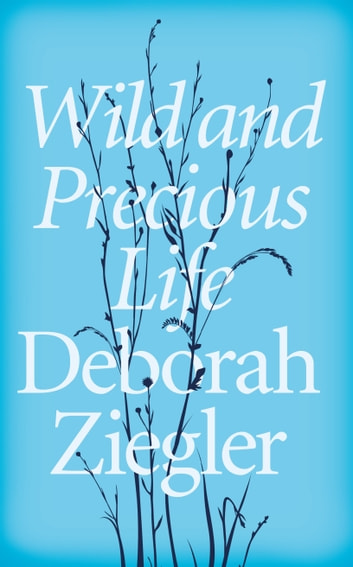 Wild and Precious Life - A Mother's Promise to Honour Her Daughter's Memory ebook by Deborah Ziegler