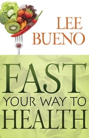 Fast Your Way To Health ebook by Lee Bueno