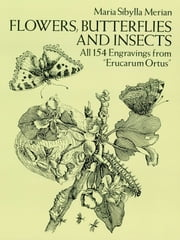 "Flowers, Butterflies and Insects - All 154 Engravings from ""Erucarum Ortus"" ebook by Maria Sibylla Merian"