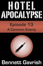 Hotel Apocalypse #13: A Common Enemy ebook by Bennett Gavrish