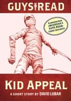 Guys Read: Kid Appeal ebook by David Lubar,Adam Rex,Jon Scieszka