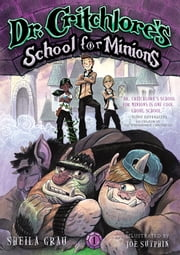 Dr. Critchlore's School for Minions - Book One ebook by Sheila Grau,Joe Sutphin