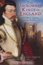 The Uncrowned Kings of England - The Black Legend of the Dudleys ebook by Derek Wilson