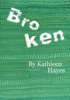 Broken ebook by Kathleen Hayes