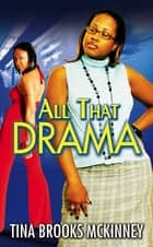 All That Drama ebook by Tina Brooks McKinney