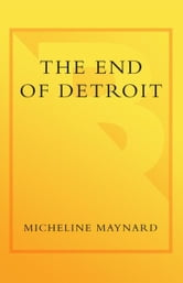 The End of Detroit - How the Big Three Lost Their Grip on the American Car Market ebook by Micheline Maynard