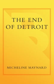 The End of Detroit - How the Big Three Lost Their Grip on the American Car Market ebook by Kobo.Web.Store.Products.Fields.ContributorFieldViewModel