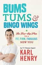 Bums, Tums & Bingo Wings ebook by Karl Henry