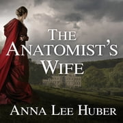 The Anatomist's Wife audiobook by Anna Lee Huber