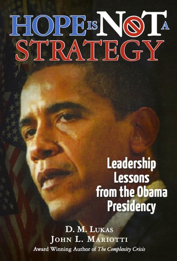Hope Is Not A Strategy: Leadership Lessons from the Obama Presidency ebook by John Mariotti