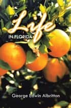 A LIFE IN FLORIDA ebook by George Edwin Albritton