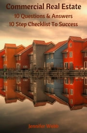Commercial Real Estate: 10 Questions And Answers, 10 Steps To Success - The Legacy Art Movement ebook by Jennifer Webb