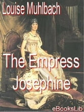 The Empress Josephine ebook by Muhlbach, Louise