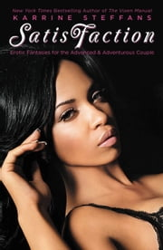 SatisFaction - Erotic Fantasies for the Advanced & Adventurous Couple. ebook by Karrine Steffans