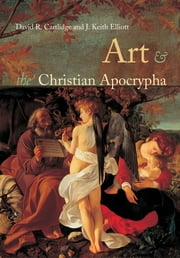 Art and the Christian Apocrypha ebook by David R. Cartlidge,J. Keith Elliot