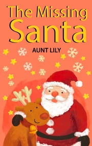Books for Kids: The Missing Santa: CHRISTMAS STORIES (Christmas Books for Children - Christmas Bedtime Stories for Kids): Christmas Stories for Kids + Christmas Jokes ebook by Aunt Lily
