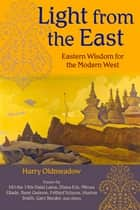 Light from the East - Eastern Wisdom for the Modern West ebook by Harry Oldmeadow