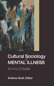 Cultural Sociology of Mental Illness - An A-to-Z Guide ebook by Professor Andrew T. Scull