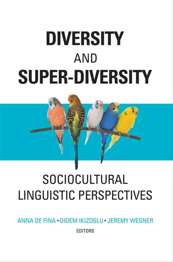 Diversity and Super-Diversity - Sociocultural Linguistic Perspectives ebook by
