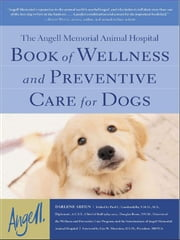 The Angell Memorial Animal Hospital Book of Wellness and Preventive Care for Dogs ebook by Arden, Darlene