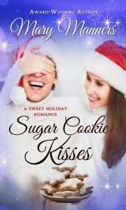 Sugar Cookie Kisses ebook by Mary Manners