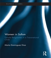 Women in Sufism - Female Religiosities in a Transnational Order ebook by Marta Dominguez Diaz