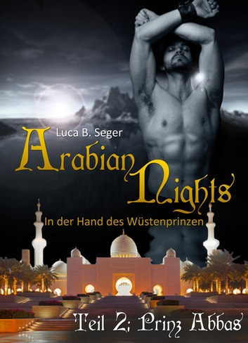 Arabian Nights - In der Hand des Wüstenprinzen - Teil 2 Prinz Abbas ebook by Luca B. Seger