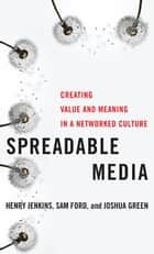 Spreadable Media ebook by Henry Jenkins,Sam Ford,Joshua Green