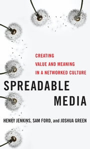 Spreadable Media - Creating Value and Meaning in a Networked Culture ebook by Henry Jenkins,Sam Ford,Joshua Green