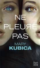 Ne pleure pas ebook by Mary Kubica