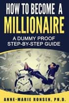How To Become A Millionaire - A Dummy Proof Step-By-Step Guide E-bok by Anne-Marie Ronsen