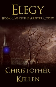 Elegy - Book One of the Arbiter Codex ebook by Christopher Kellen