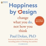 Happiness by Design - Change What You Do, Not How You Think audiobook by Paul Dolan