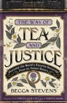 The Way of Tea and Justice - Rescuing the World's Favorite Beverage from Its Violent History ebook by Reverend Becca Stevens