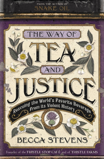 The Way of Tea and Justice - Rescuing the World's Favorite Beverage from Its Violent History ebook by Becca Stevens
