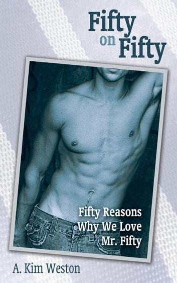 Fifty on Fifty - Fifty Reasons Why We Love Mr. Fifty ebook by A. Kim Weston