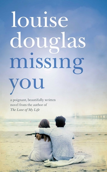 Missing You - An emotional rollercoaster, that will have you in tears ebook by Louise Douglas