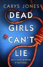 Dead Girls Can't Lie - A gripping thriller that will keep you hooked to the last page ebook by Carys Jones