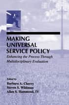 Making Universal Service Policy ebook by Barbara A. Cherry,Steven S. Wildman,Allen S. Hammond, IV,Allen S. Hammond