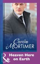 Heaven Here On Earth (Mills & Boon Modern) ebook by Carole Mortimer