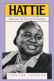 Hattie - The Life of Hattie McDaniel ebook by Carlton Jackson