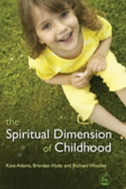 The Spiritual Dimension of Childhood ebook by Brendan Hyde,Kate Adams,Richard Woolley