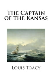 The Captain of the Kansas ebook by Louis Tracy
