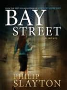 Bay Street - A Novel ebook by Philip Slayton